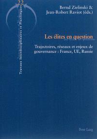 Les élites en question : trajectoires, réseaux et enjeux de gouvernance : France, UE, Russie