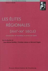 Les élites régionales : XVIIe-XXe siècle : construction de soi-même et service de l'autre