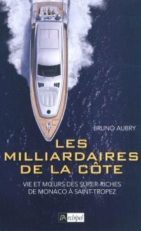 Les milliardaires de la Côte : vie et moeurs des super-riches de Monaco à Saint-Tropez