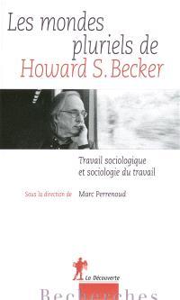 Les mondes pluriels de Howard S. Becker : travail sociologique et sociologie du travail