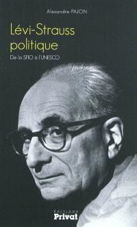 Lévi-Strauss politique : de la SFIO à l'UNESCO