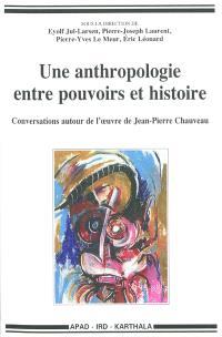 Une anthropologie entre pouvoirs et histoire : conversations autour de l'oeuvre de Jean-Pierre Chauveau