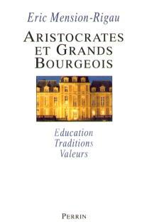 Aristocrates et grands bourgeois : éducation, traditions, valeurs