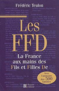 Les FFD : la France aux mains des fils et filles de : avec l'annuaire des 500 familles