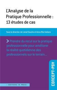 L'analyse de la pratique professionnnelle : 13 études de cas