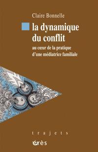 La dynamique du conflit : au coeur de la pratique d'une médiatrice familiale