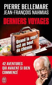 Derniers voyages : quand la mort est au bout du chemin : 42 aventures qui avaient si bien commencé