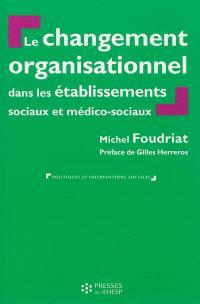 Le changement organisationnel dans les établissements sociaux et médico-sociaux : perspectives théoriques croisées