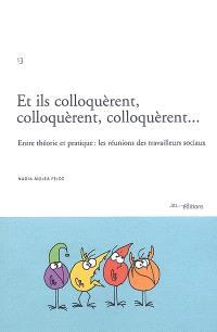 Et ils colloquèrent, colloquèrent, colloquèrent... : entre théorie et pratique : les réunions des travailleurs sociaux