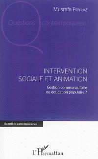 Intervention sociale et animation : gestion communautaire ou éducation populaire ?