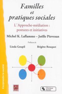 Familles et pratiques sociales : l'approche-médiation : postures et initiatives