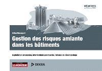 Gestion des risques amiante dans les bâtiments : exploitation et cession, interventions ponctuelles, travaux de désamiantage