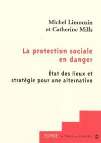 La protection sociale en danger. Etat des lieux et stratégie pour une alternative - Michel Limousin,Catherine Mills