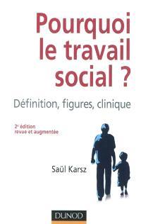 Pourquoi le travail social ? : définition, figures, clinique