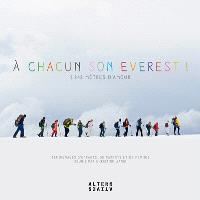 A chacun son Everest ! : 8.848 mètres d'amour : témoignages d'enfants, de parents et de femmes