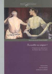 Accueillir ou soigner ? : l'hôpital et ses alternatives du Moyen Age à nos jours