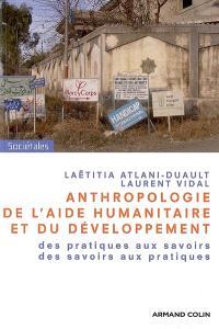 Anthropologie de l'aide humanitaire et du développement : des pratiques aux savoirs, des savoirs aux pratiques