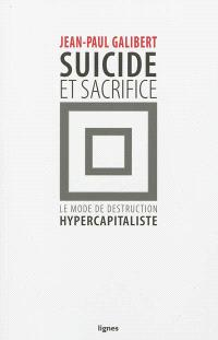 Suicide et sacrifice : le mode de destruction hypercapitaliste