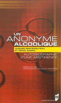 Un anonyme alcoolique Autobiographie dune abstinence