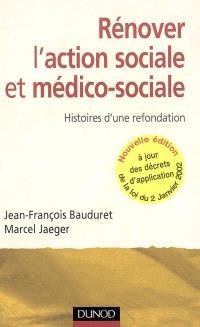 Rénover l'action sociale et médico-sociale : histoires d'une refondation : à jour des décrets d'application de la loi du 2 janvier 2002