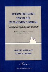 Action éducative spécialisée en placement familial : clinique du sujet et projet de société