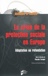 La crise de la protection sociale en Europe : adaptation ou refondation