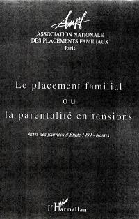 Le placement familial ou La parentalité en tensions : actes des journées d'étude 1999, Nantes