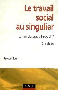 Le travail social au singulier : la fin du travail social ?