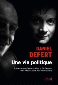 Une vie politique : entretiens avec Philippe Artières et Eric Favereau