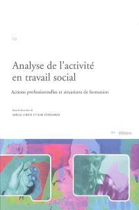 Analyse de l'activité en travail social : actions professionnelles et situations de formation