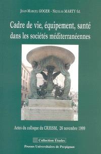 Cadre de vie, équipement, santé dans les sociétés méditerranéennes : actes du colloque du CRHISM, 26 novembre 1999