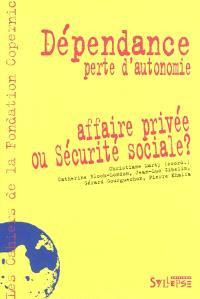 Dépendance, perte d'autonomie : affaire privée ou sécurité sociale ?