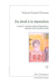 Du deuil à la réparation : Anna O. restituée à Bertha Pappenheim : naissance d'une vocation sociale
