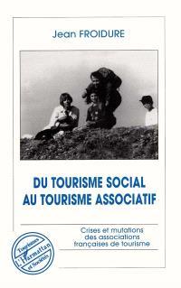 Du tourisme social au tourisme associatif : crises et mutations des associations françaises de tourisme