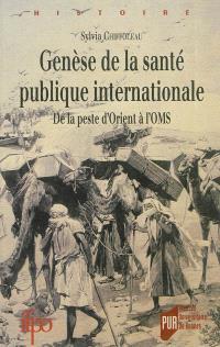 Genèse de la santé publique internationale : de la peste d'Orient à l'OMS