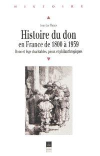 Histoire du don en France de 1800 à 1939 : dons et legs charitables, pieux et philanthropiques