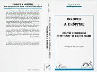 Innover l'hôpital : analyse sociologique d'une unité de dyalise rénale