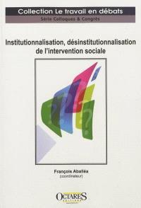 Institutionnalisation, désinstitutionnalisation de l'intervention sociale
