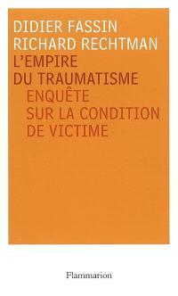 L'empire du traumatisme : enquête sur la condition de victime