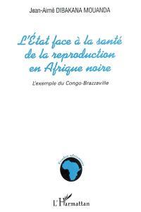 L'Etat face à la santé de la reproduction en Afrique noire : l'exemple du Congo-Brazzaville