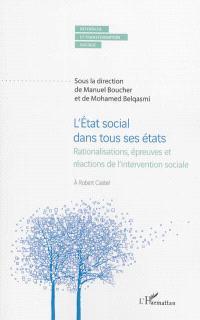 L'Etat social dans tous ses états : rationalisations, épreuves et réactions de l'intervention sociale