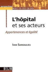 L'hôpital et ses acteurs : appartenances et égalité