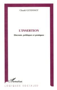 L'insertion : discours, politiques et pratiques