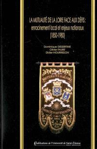 La Mutualité de la Loire face aux défis : enracinement local et enjeux nationaux (1850-1980)