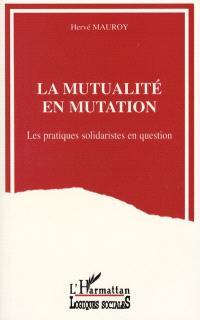 La mutualité en mutation : les pratiques solidaristes en question