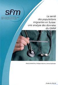 La santé des populations migrantes en Suisse, une analyse des données du GMM : le rôle du profil socio-économique, socio-endémique et migratoire sur l'état de santé, les comportements et le recours aux services de santé