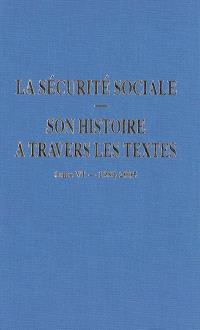 La Sécurité sociale : son histoire à travers les textes. Volume 6, 1981-2005