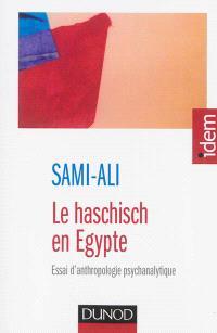Le haschisch en Egypte : essai d'anthropologie psychanalytique