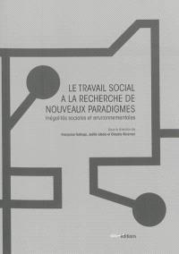 Le travail social à la recherche de nouveaux paradigmes : inégalités sociales et environnementales