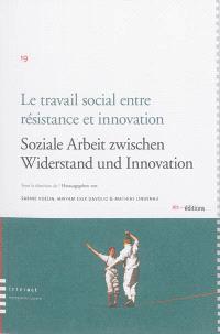 Le travail social entre résistance et innovation = Soziale Arbeit zwischen Widerstand und Innovation